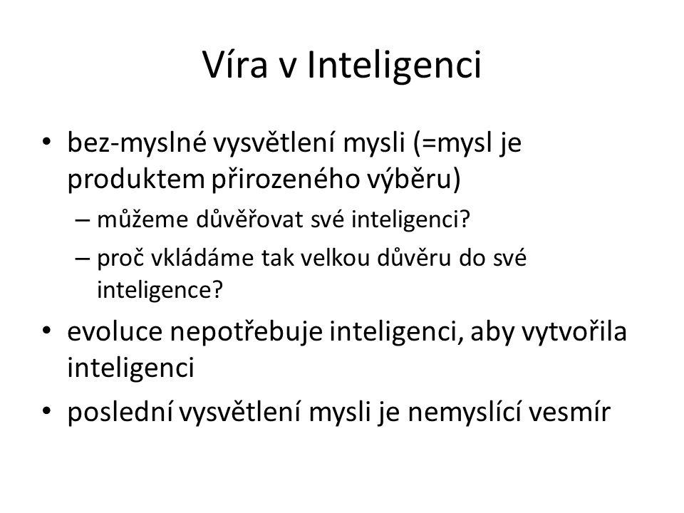 Víra v Inteligenci bez-myslné vysvětlení mysli (=mysl je produktem přirozeného výběru) – můžeme důvěřovat své inteligenci? – proč vkládáme tak velkou
