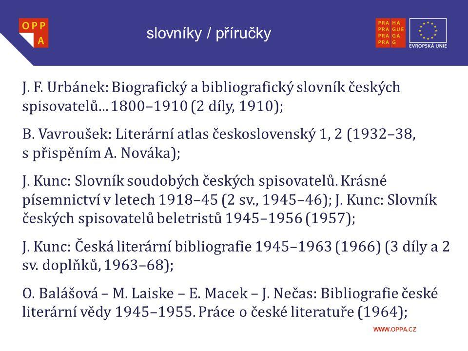 WWW.OPPA.CZ J. F. Urbánek: Biografický a bibliografický slovník českých spisovatelů... 1800–1910 (2 díly, 1910); B. Vavroušek: Literární atlas českosl