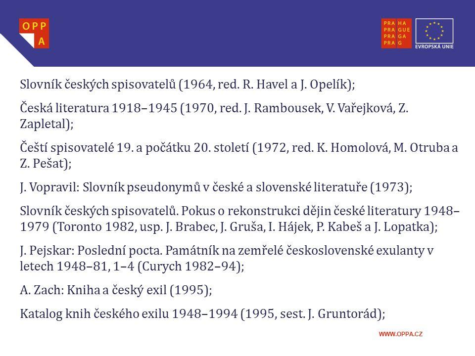 WWW.OPPA.CZ Slovník českých spisovatelů (1964, red. R. Havel a J. Opelík); Česká literatura 1918–1945 (1970, red. J. Rambousek, V. Vařejková, Z. Zaple