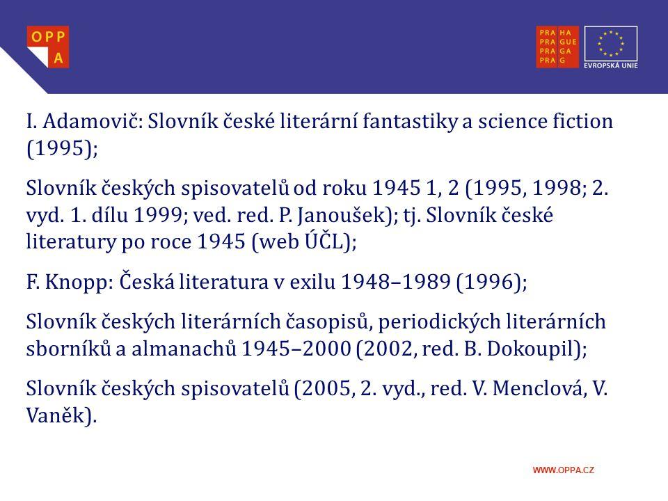 WWW.OPPA.CZ I. Adamovič: Slovník české literární fantastiky a science fiction (1995); Slovník českých spisovatelů od roku 1945 1, 2 (1995, 1998; 2. vy