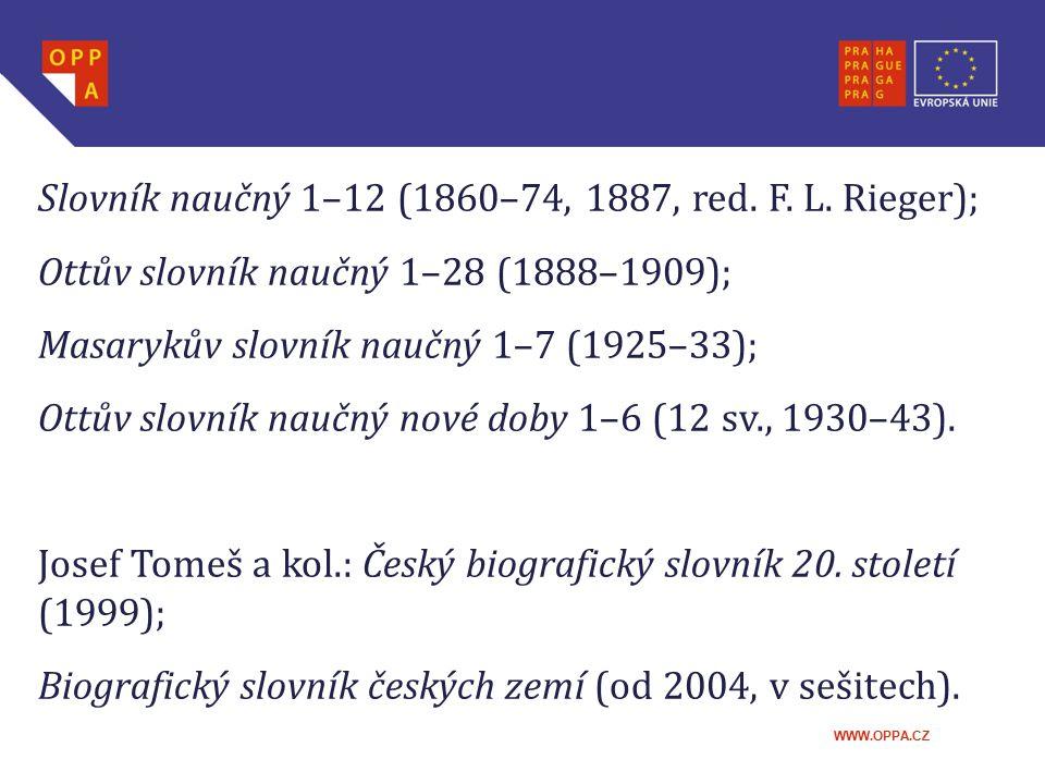 WWW.OPPA.CZ Slovník naučný 1–12 (1860–74, 1887, red. F. L. Rieger); Ottův slovník naučný 1–28 (1888–1909); Masarykův slovník naučný 1–7 (1925–33); Ott