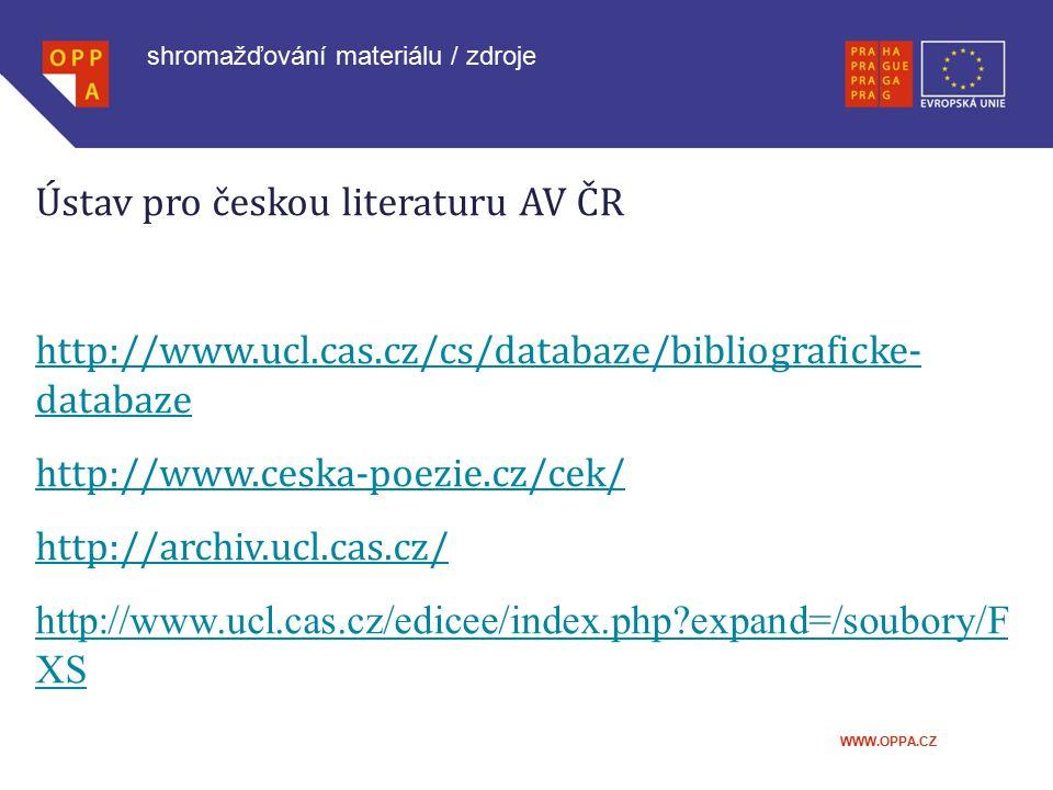 WWW.OPPA.CZ Ústav pro českou literaturu AV ČR http://www.ucl.cas.cz/cs/databaze/bibliograficke- databaze http://www.ceska-poezie.cz/cek/ http://archiv