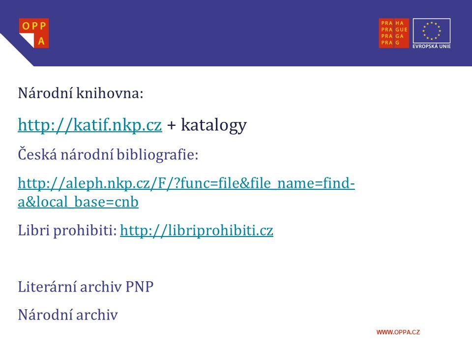 WWW.OPPA.CZ Národní knihovna: http://katif.nkp.czhttp://katif.nkp.cz + katalogy Česká národní bibliografie: http://aleph.nkp.cz/F/?func=file&file_name