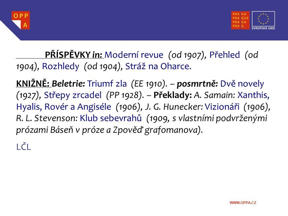 WWW.OPPA.CZ PŘÍSPĚVKY in: Moderní revue (od 1907), Přehled (od 1904), Rozhledy (od 1904), Stráž na Oharce. KNIŽNĚ: Beletrie: Triumf zla (EE 1910). – p