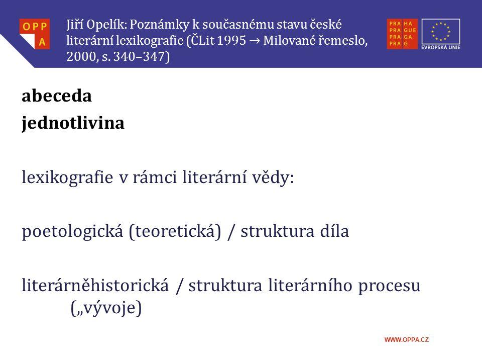 WWW.OPPA.CZ Jiří Opelík: Poznámky k současnému stavu české literární lexikografie vymezení jednotliviny jednotliviny nižšího a vyššího řádu vzhledem k jejich kontextu, který je: horizontální (syntagmatický) vertikální (paradigmatický)