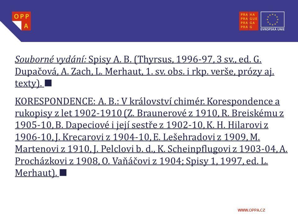 WWW.OPPA.CZ Souborné vydání: Spisy A. B. (Thyrsus, 1996-97, 3 sv., ed. G. Dupačová, A. Zach, L. Merhaut, 1. sv. obs. i rkp. verše, prózy aj. texty). █