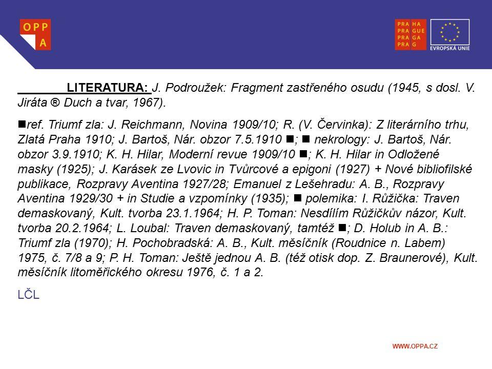 WWW.OPPA.CZ LITERATURA: J. Podroužek: Fragment zastřeného osudu (1945, s dosl. V. Jiráta ® Duch a tvar, 1967). ref. Triumf zla: J. Reichmann, Novina 1