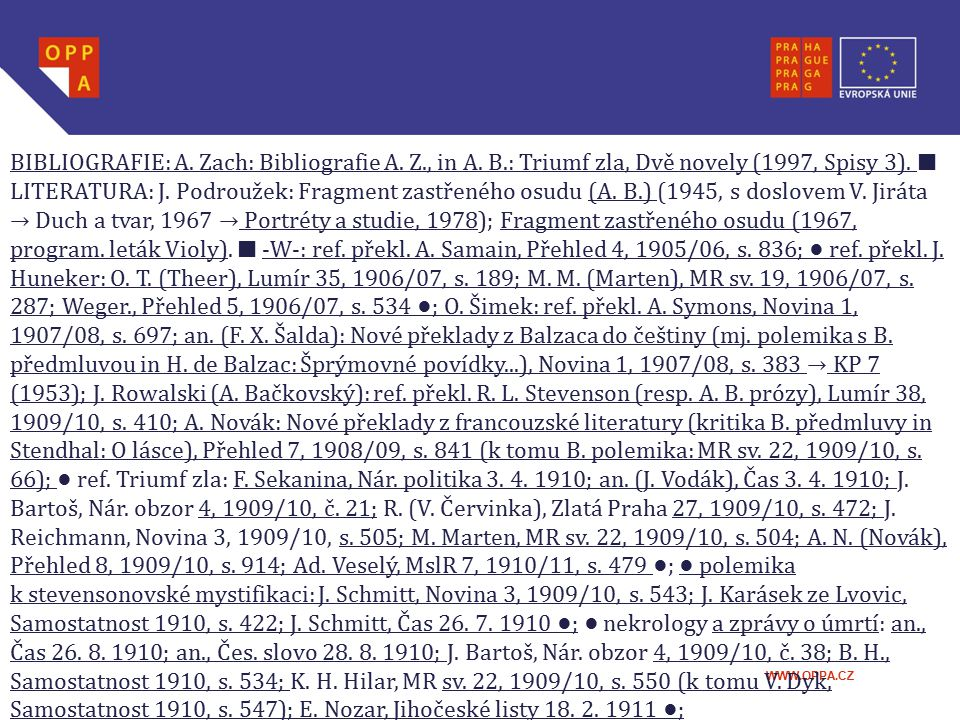 WWW.OPPA.CZ BIBLIOGRAFIE: A. Zach: Bibliografie A. Z., in A. B.: Triumf zla, Dvě novely (1997, Spisy 3). █ LITERATURA: J. Podroužek: Fragment zastřené
