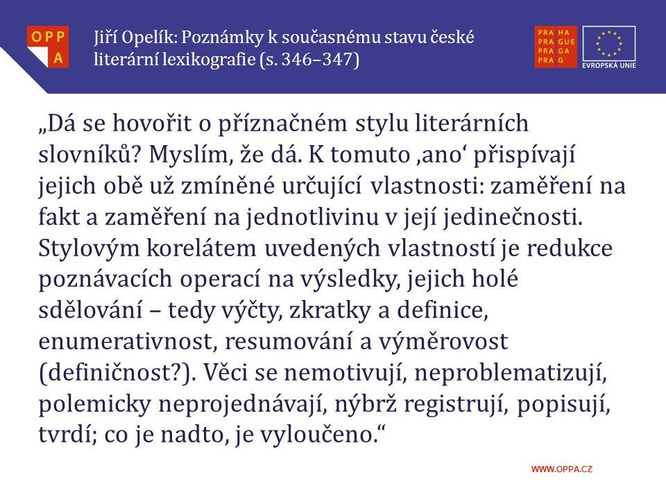 """WWW.OPPA.CZ Jiří Opelík: Poznámky k současnému stavu české literární lexikografie (s. 346–347) """"Dá se hovořit o příznačném stylu literárních slovníků?"""