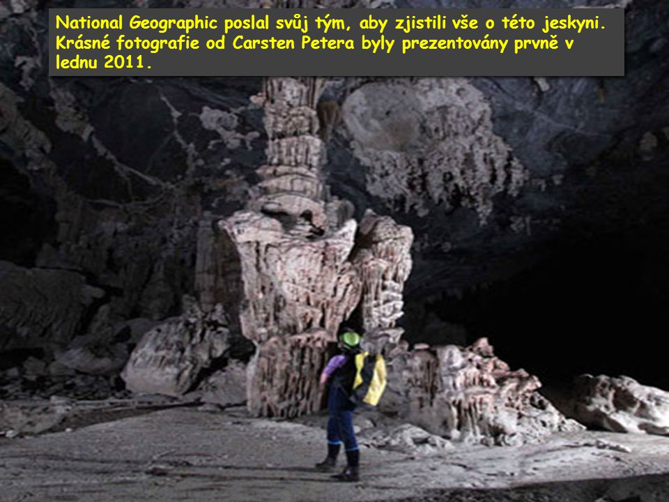 Jeskyně je považována za největší na světě. Mohla by pojmout celý blok mrakodrapů z New York City! Jeskyně má uvnitř svoji řeku i džungli! V jeskyni j