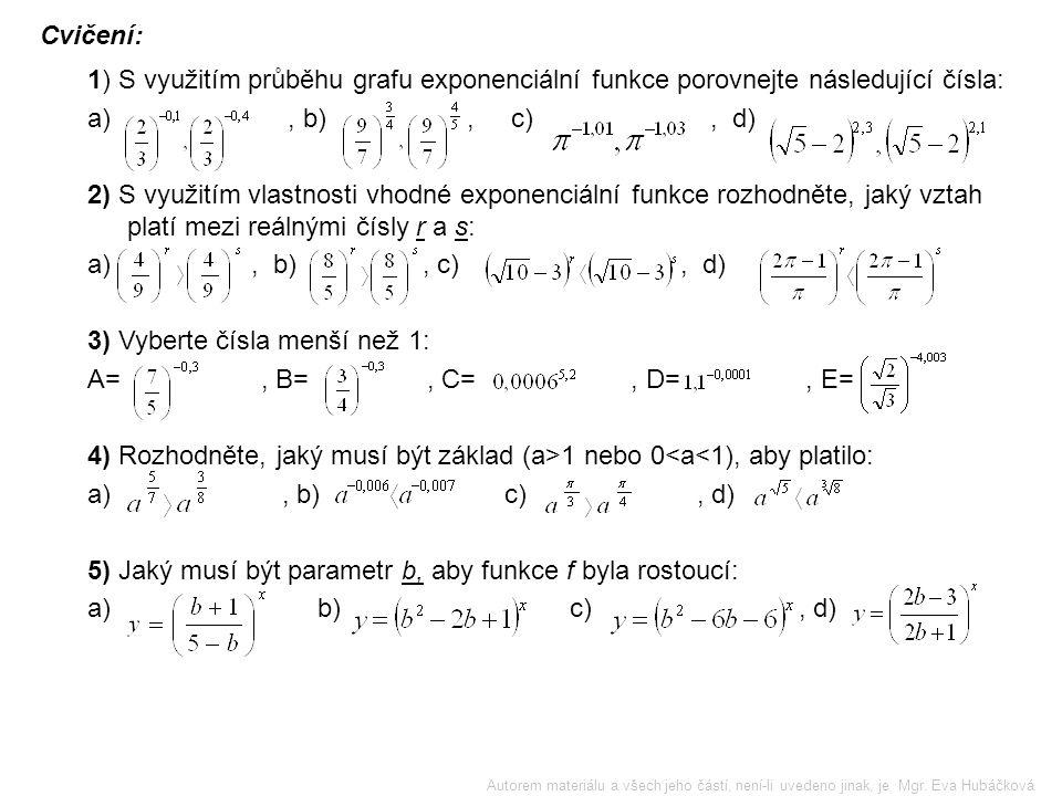 Použijte grafu exponenciální funkce k porovnávání následujících čísel: a) b) Využijeme funkci Jelikož základ je z intervalu (0;1) je funkce klesající.