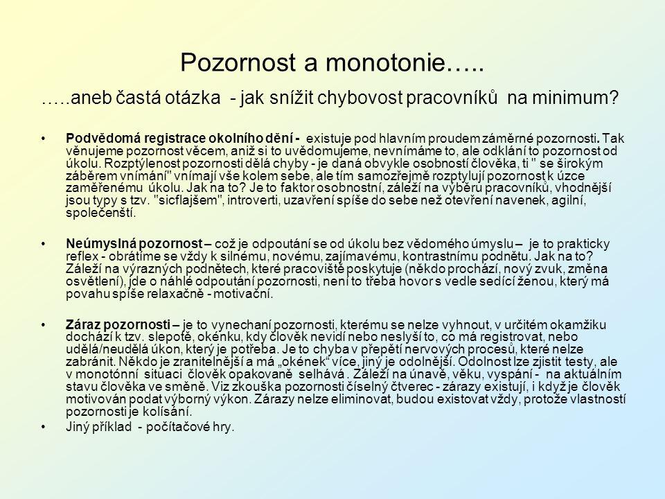 Pozornost a monotonie….. …..aneb častá otázka - jak snížit chybovost pracovníků na minimum? Podvědomá registrace okolního dění - existuje pod hlavním