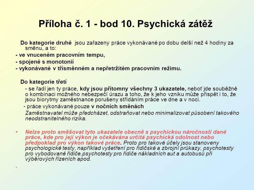 Příloha č. 1 - bod 10. Psychická zátěž Do kategorie druhé jsou zařazeny práce vykonávané po dobu delší než 4 hodiny za směnu, a to: - ve vnuceném prac