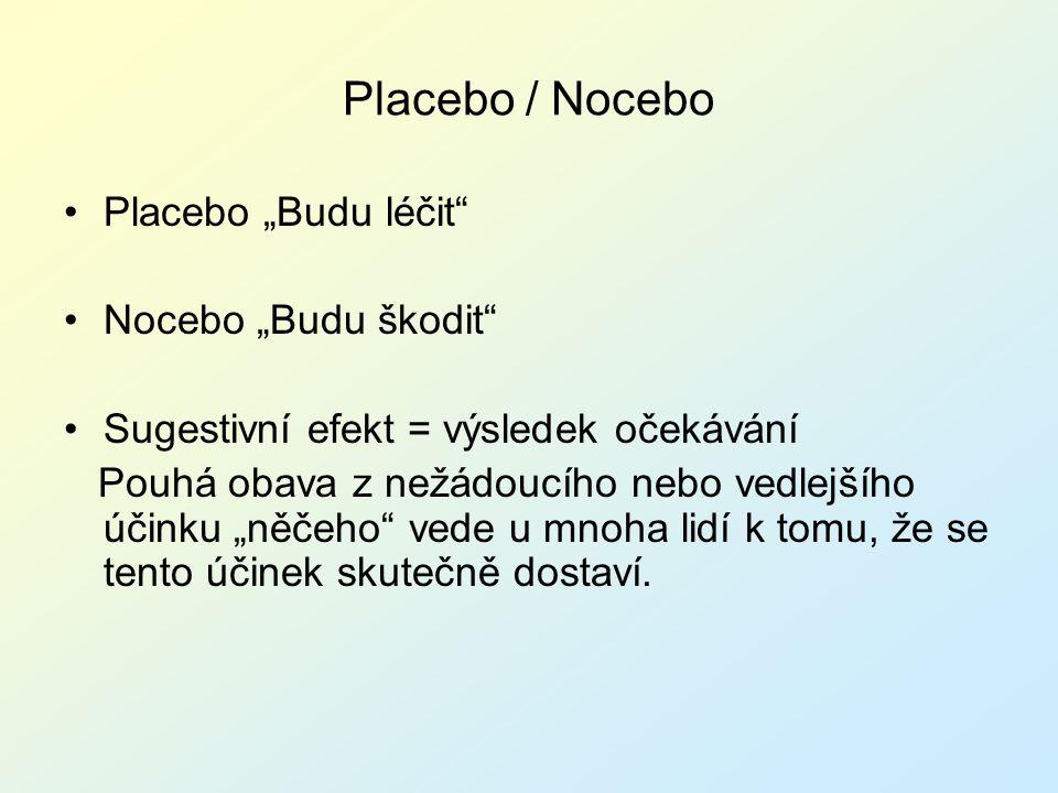 """Placebo / Nocebo Placebo """"Budu léčit"""" Nocebo """"Budu škodit"""" Sugestivní efekt = výsledek očekávání Pouhá obava z nežádoucího nebo vedlejšího účinku """"něč"""