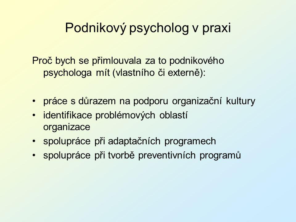 Podnikový psycholog v praxi Proč bych se přimlouvala za to podnikového psychologa mít (vlastního či externě): práce s důrazem na podporu organizační k