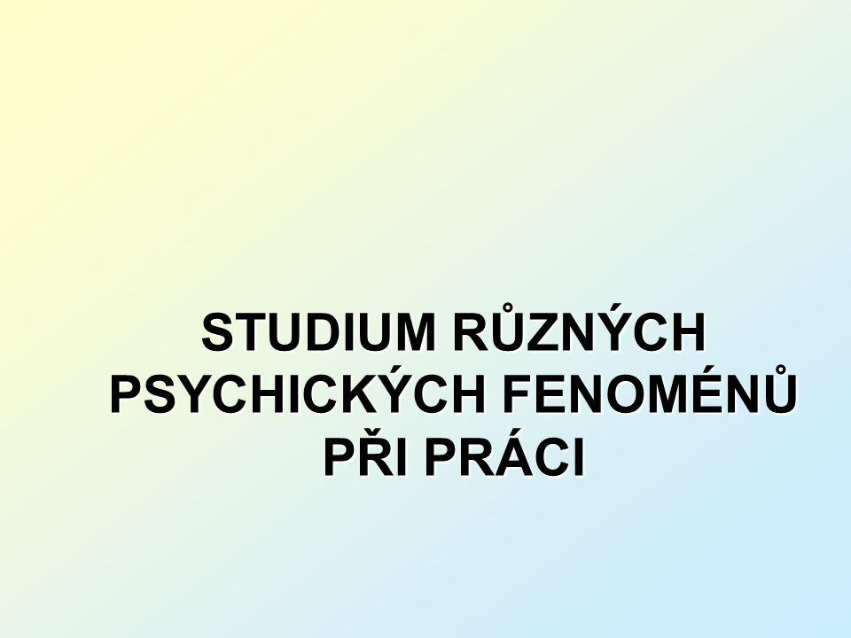 STUDIUM RŮZNÝCH PSYCHICKÝCH FENOMÉNŮ PŘI PRÁCI