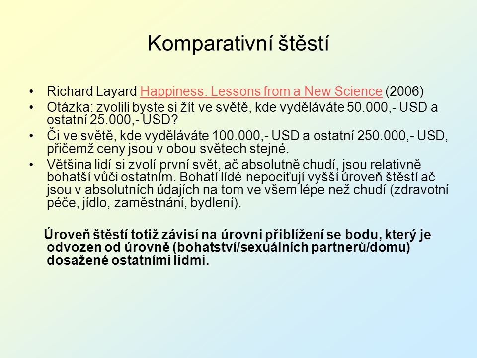 Komparativní štěstí Richard Layard Happiness: Lessons from a New Science (2006)Happiness: Lessons from a New Science Otázka: zvolili byste si žít ve s