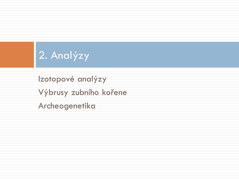 Izotopové analýzy Výbrusy zubního kořene Archeogenetika 2. Analýzy