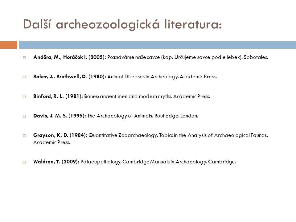 Další archeozoologická literatura:  Anděra, M., Horáček I. (2005): Poznáváme naše savce (kap. Určujeme savce podle lebek). Sobotales.  Baker, J., Br