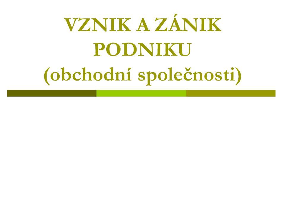 VZNIK A ZÁNIK PODNIKU (obchodní společnosti)