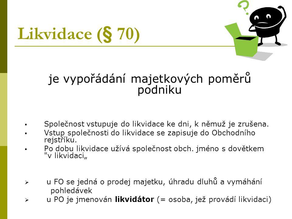 Likvidace (§ 70) je vypořádání majetkových poměrů podniku  Společnost vstupuje do likvidace ke dni, k němuž je zrušena.
