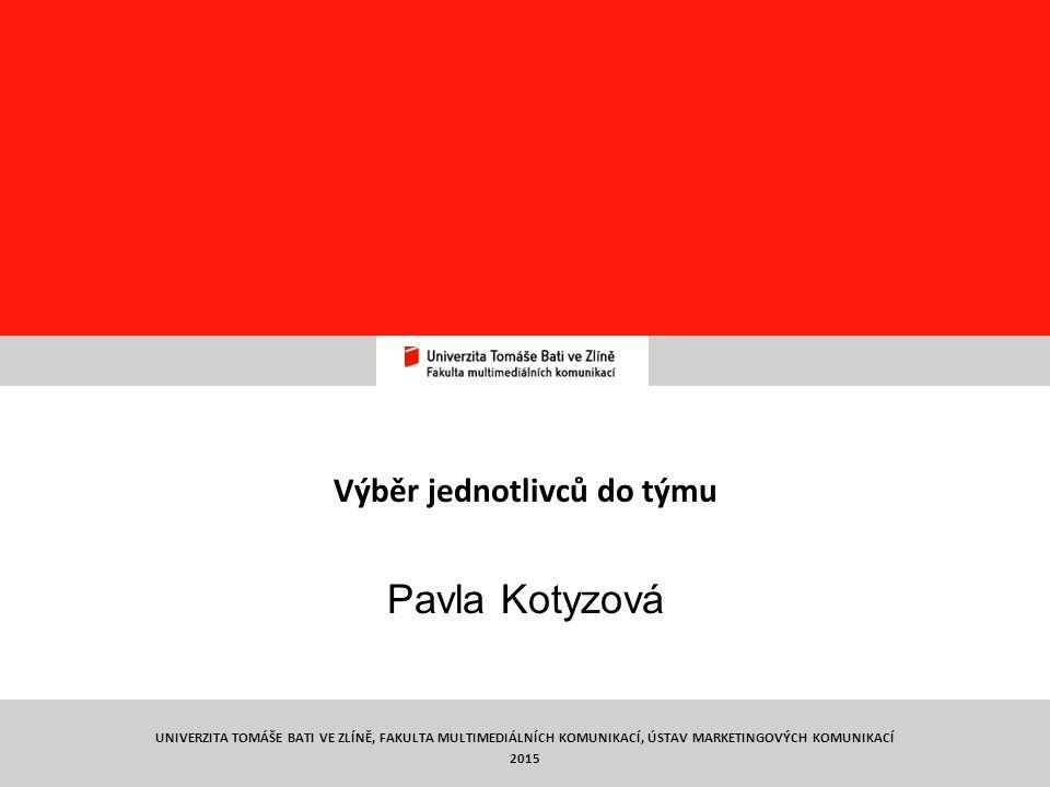 Týmová práce TYMP 1/ C5 Výběr jednotlivců do týmu Pavla Kotyzová 1 UNIVERZITA TOMÁŠE BATI VE ZLÍNĚ, FAKULTA MULTIMEDIÁLNÍCH KOMUNIKACÍ, ÚSTAV MARKETINGOVÝCH KOMUNIKACÍ 2015