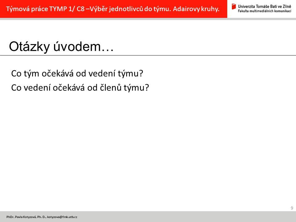 Otázky úvodem… 9 PhDr.Pavla Kotyzová, Ph.