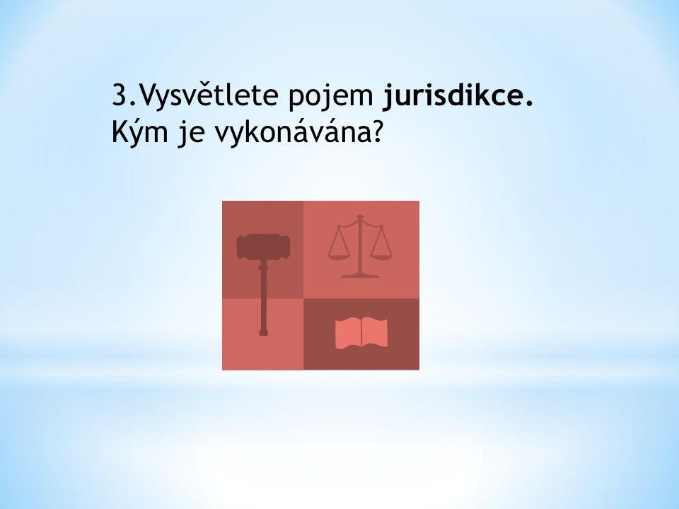 3.Vysvětlete pojem jurisdikce. Kým je vykonávána?