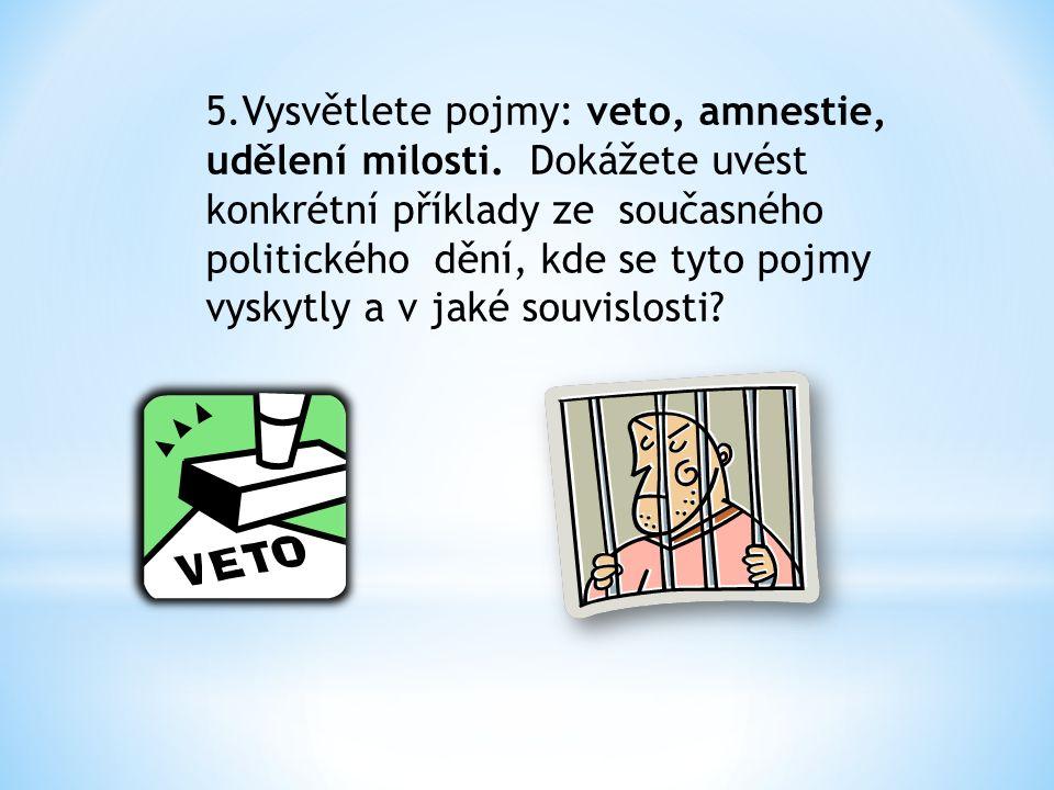 5.Vysvětlete pojmy: veto, amnestie, udělení milosti. Dokážete uvést konkrétní příklady ze současného politického dění, kde se tyto pojmy vyskytly a v