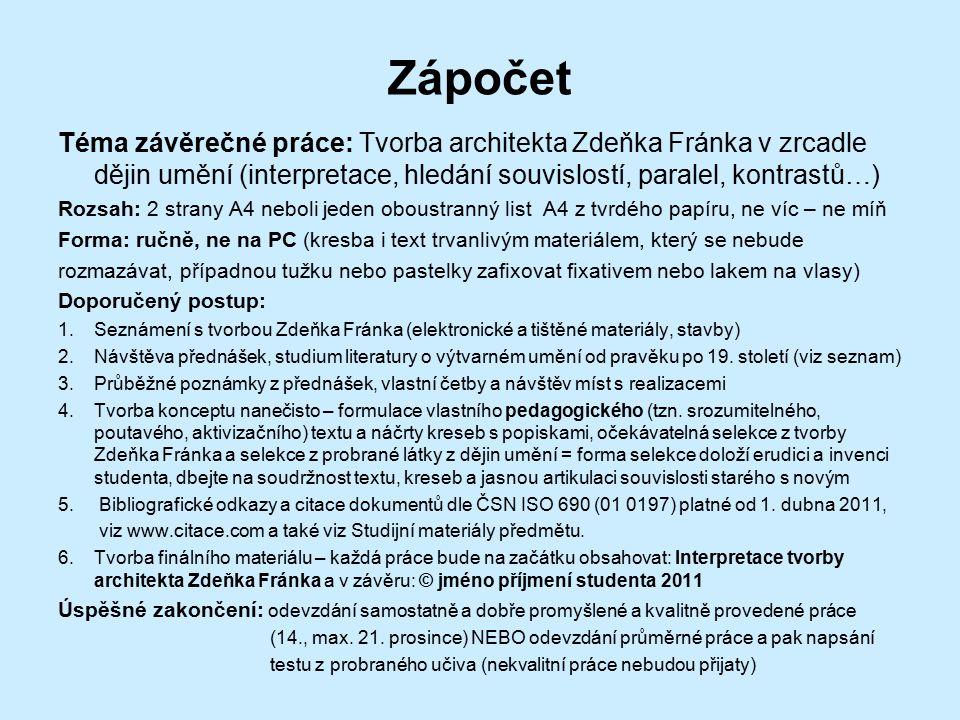 Zápočet Téma závěrečné práce: Tvorba architekta Zdeňka Fránka v zrcadle dějin umění (interpretace, hledání souvislostí, paralel, kontrastů…) Rozsah: 2