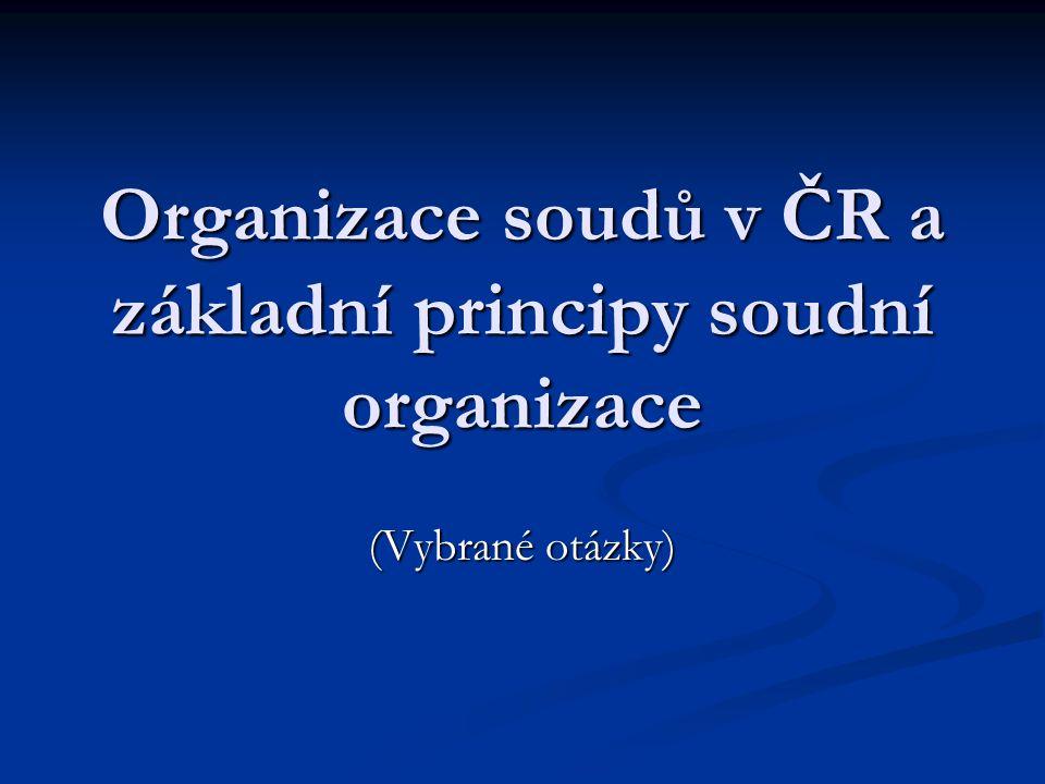 Organizace soudů v ČR a základní principy soudní organizace (Vybrané otázky)
