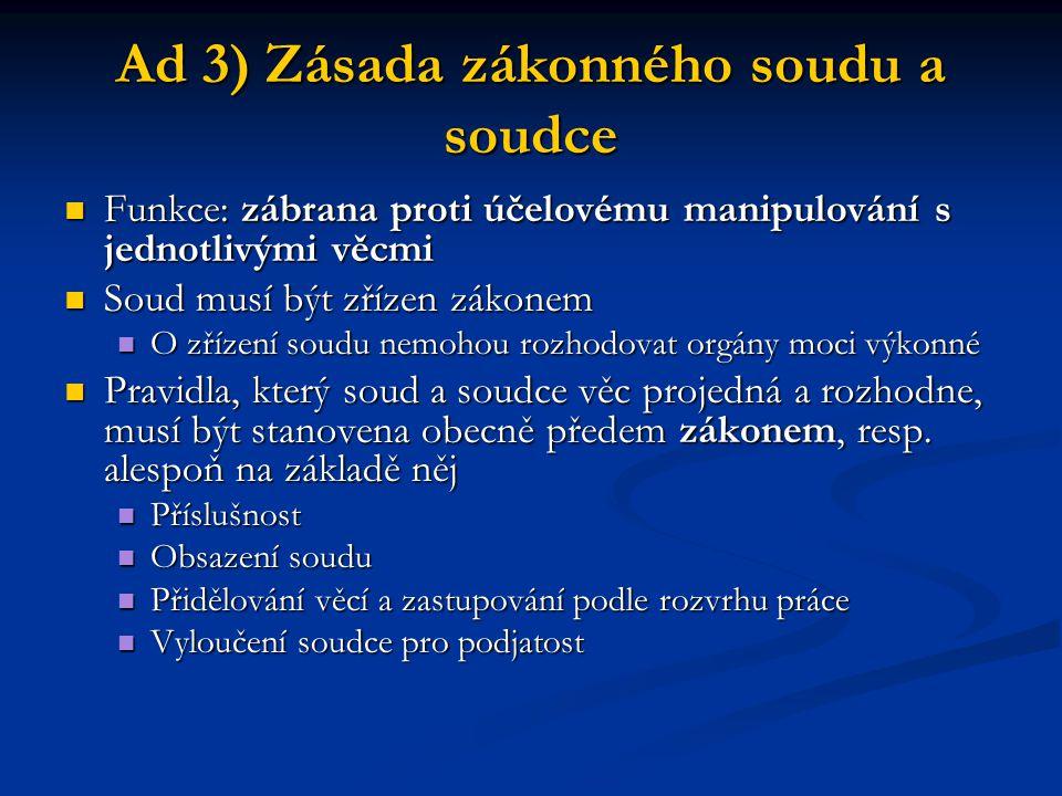 Ad 3) Zásada zákonného soudu a soudce Funkce: zábrana proti účelovému manipulování s jednotlivými věcmi Funkce: zábrana proti účelovému manipulování s