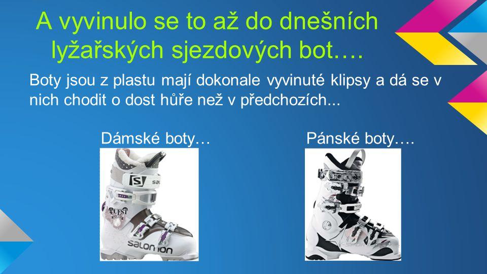 A vyvinulo se to až do dnešních lyžařských sjezdových bot….
