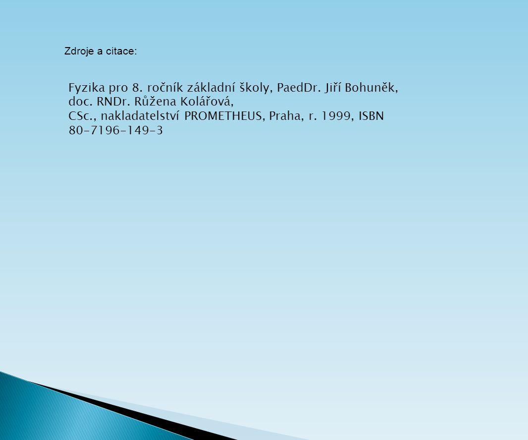 Zdroje a citace: Fyzika pro 8. ročník základní školy, PaedDr. Jiří Bohuněk, doc. RNDr. Růžena Kolářová, CSc., nakladatelství PROMETHEUS, Praha, r. 199