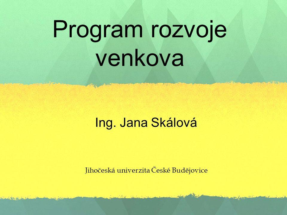 Program rozvoje venkova Ing. Jana Skálová Jihočeská univerzita České Budějovice