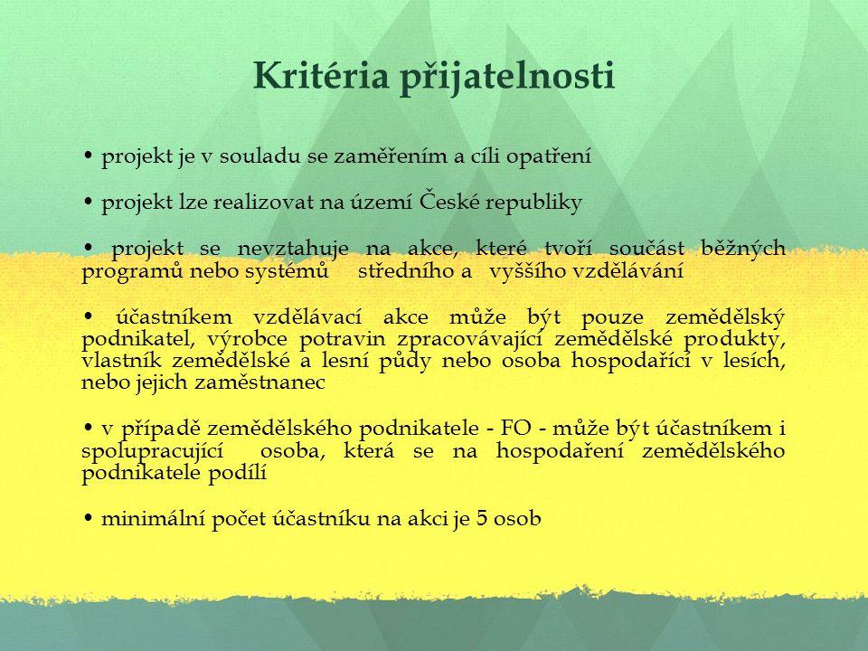 Kritéria přijatelnosti projekt je v souladu se zaměřením a cíli opatření projekt lze realizovat na území České republiky projekt se nevztahuje na akce, které tvoří součást běžných programů nebo systémů středního a vyššího vzdělávání účastníkem vzdělávací akce může být pouze zemědělský podnikatel, výrobce potravin zpracovávající zemědělské produkty, vlastník zemědělské a lesní půdy nebo osoba hospodařící v lesích, nebo jejich zaměstnanec v případě zemědělského podnikatele - FO - může být účastníkem i spolupracující osoba, která se na hospodaření zemědělského podnikatele podílí minimální počet účastníku na akci je 5 osob