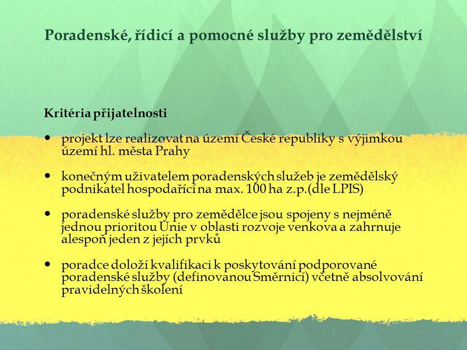 Poradenské, řídicí a pomocné služby pro zemědělství Kritéria přijatelnosti projekt lze realizovat na území České republiky s výjimkou území hl.
