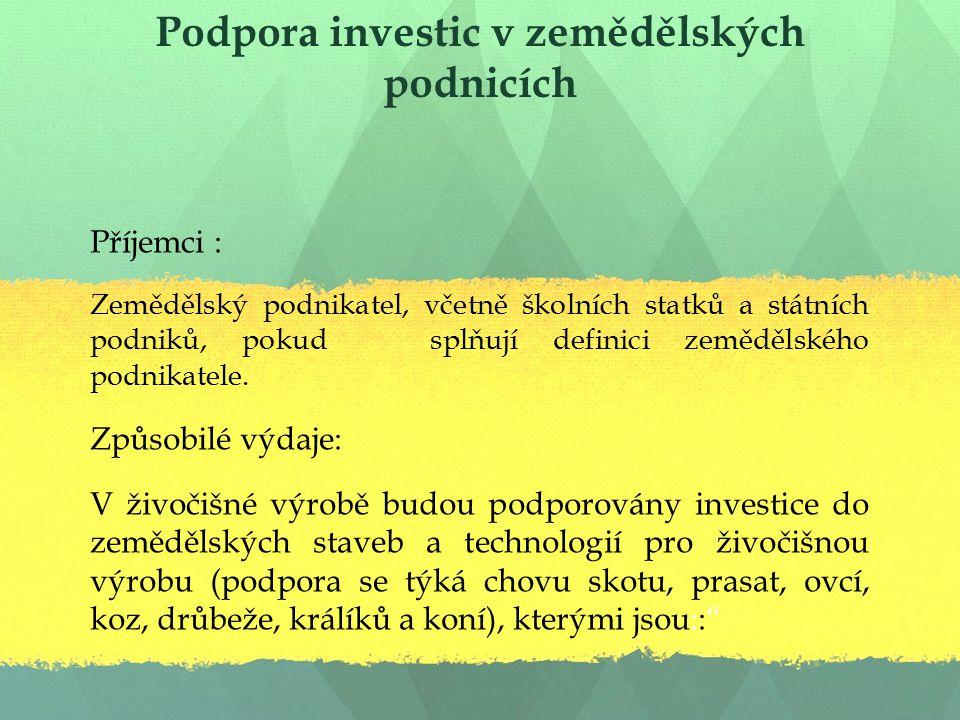 Podpora investic v zemědělských podnicích Příjemci : Zemědělský podnikatel, včetně školních statků a státních podniků, pokud splňují definici zemědělského podnikatele.