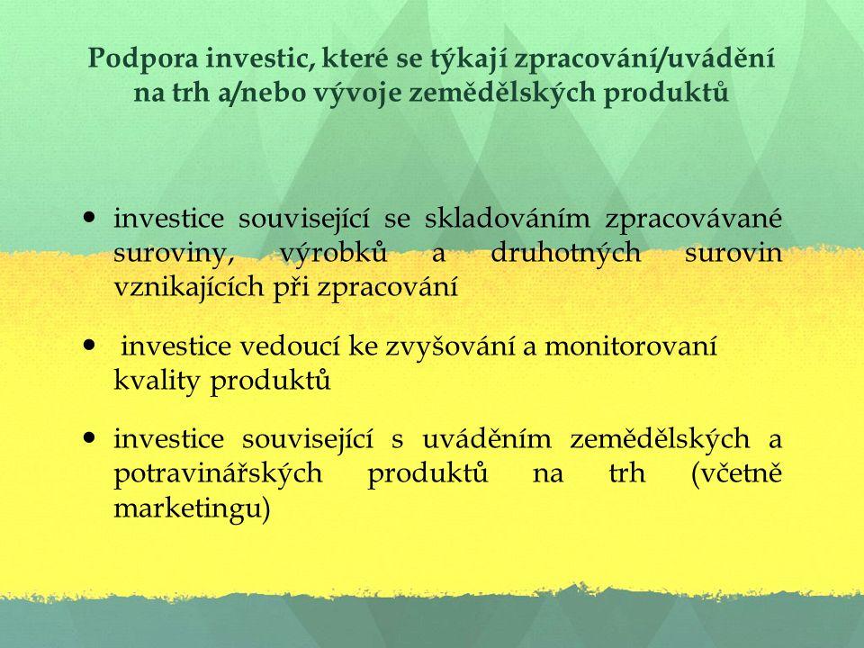 Podpora investic, které se týkají zpracování/uvádění na trh a/nebo vývoje zemědělských produktů investice související se skladováním zpracovávané suroviny, výrobků a druhotných surovin vznikajících při zpracování investice vedoucí ke zvyšování a monitorovaní kvality produktů investice související s uváděním zemědělských a potravinářských produktů na trh (včetně marketingu)