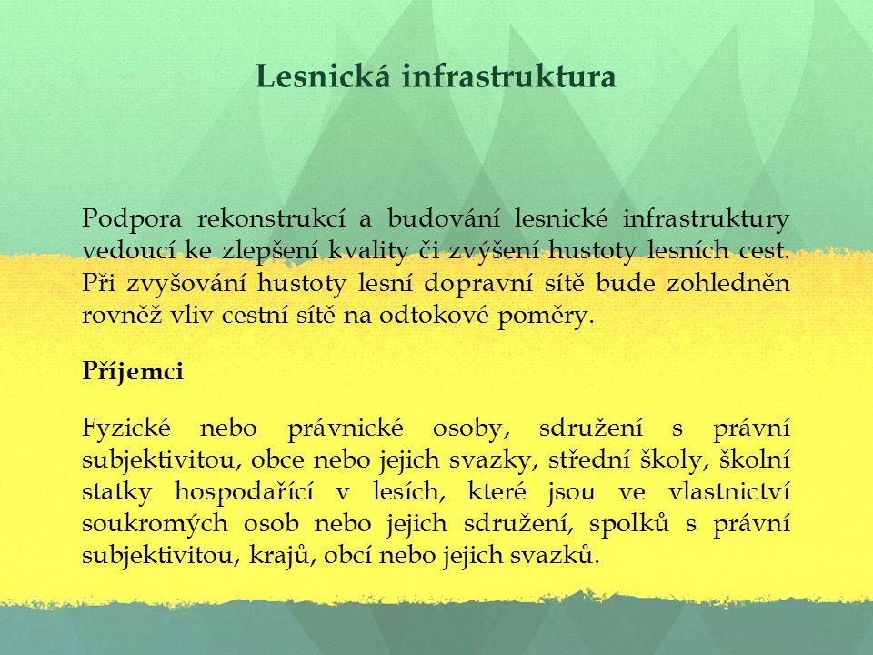 Lesnická infrastruktura Podpora rekonstrukcí a budování lesnické infrastruktury vedoucí ke zlepšení kvality či zvýšení hustoty lesních cest.