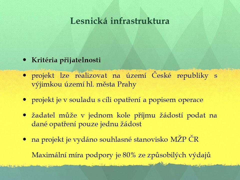 Lesnická infrastruktura Kritéria přijatelnosti projekt lze realizovat na území České republiky s výjimkou území hl.