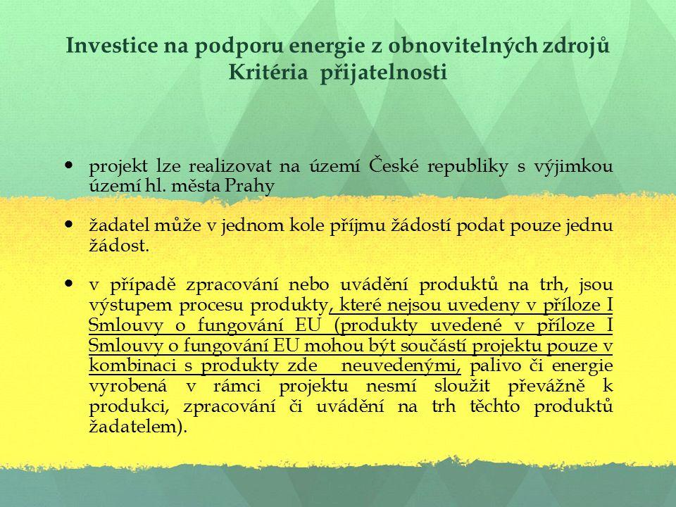 Investice na podporu energie z obnovitelných zdrojů Kritéria přijatelnosti projekt lze realizovat na území České republiky s výjimkou území hl.