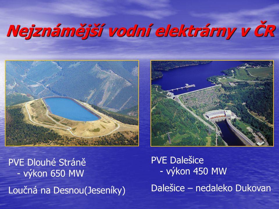 Nejznámější vodní elektrárny v ČR PVE Dlouhé Stráně - výkon 650 MW Loučná na Desnou(Jeseníky) PVE Dalešice - výkon 450 MW Dalešice – nedaleko Dukovan
