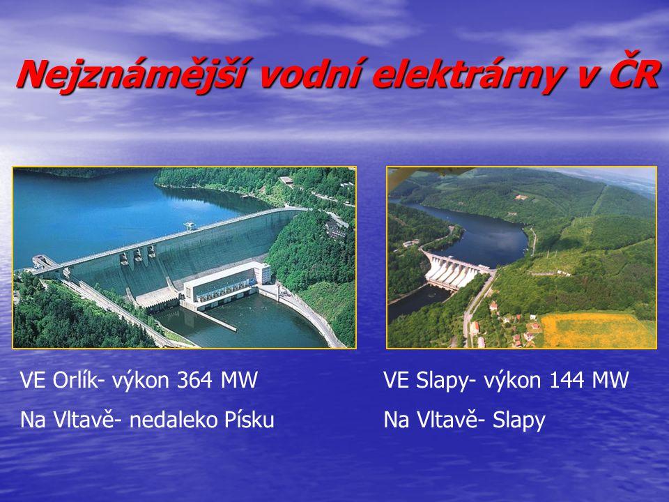 VE Orlík- výkon 364 MW Na Vltavě- nedaleko Písku VE Slapy- výkon 144 MW Na Vltavě- Slapy Nejznámější vodní elektrárny v ČR