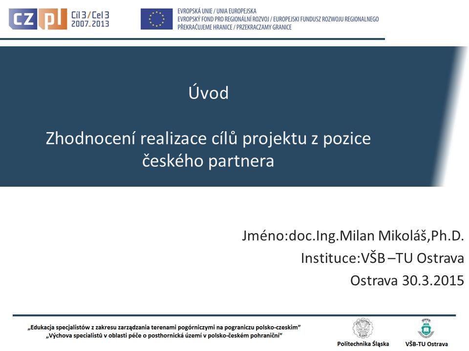 Úvod Zhodnocení realizace cílů projektu z pozice českého partnera Jméno:doc.Ing.Milan Mikoláš,Ph.D.