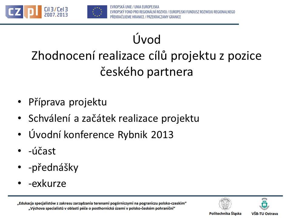 Úvod Zhodnocení realizace cílů projektu z pozice českého partnera Příprava projektu Schválení a začátek realizace projektu Úvodní konference Rybnik 2013 -účast -přednášky -exkurze