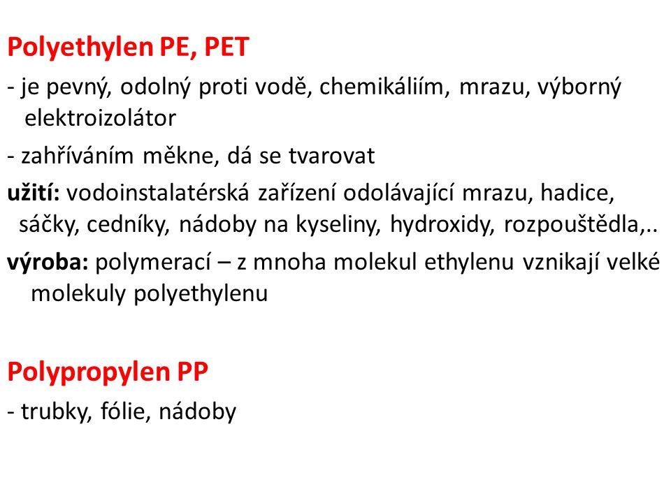 Polyvinylchlorid PVC -je odolný vůči chemikáliím, po zahřátí se snadno zpracovává Z neměkčeného PVC: nádrže, zásobníky, obaly, nábytek Z měkčeného: dopravní pásy, fólie, pláštěnky, podlahoviny, hadice, hračky, ubrusy, lepidla, laky n CH 2 = CHCl → (– CH 2 – CHCl –)n vinylchlorid polyvinylchlorid Polystyren PS Neměkčený - je pevný, tvrdý, v organických rozpouštědlech rozpustný, dobrý izolátor, dobře se taví užití: košíky, skříňky, dlaždice, misky, struhadla, hračky Měkčený (pěnový): – izolace, obaly