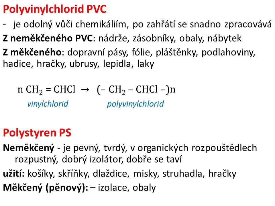 Polyvinylchlorid PVC -je odolný vůči chemikáliím, po zahřátí se snadno zpracovává Z neměkčeného PVC: nádrže, zásobníky, obaly, nábytek Z měkčeného: do