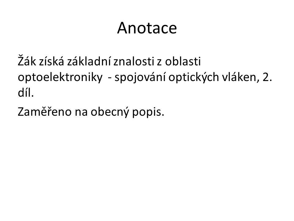 Anotace Žák získá základní znalosti z oblasti optoelektroniky - spojování optických vláken, 2. díl. Zaměřeno na obecný popis.