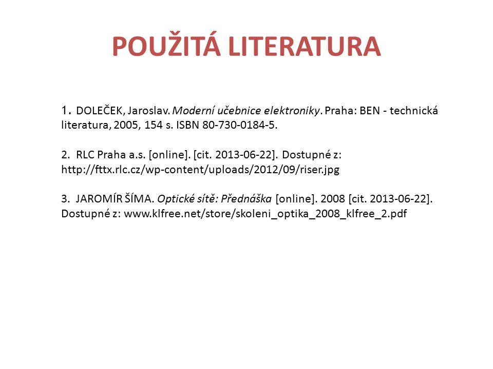 POUŽITÁ LITERATURA 1. DOLEČEK, Jaroslav. Moderní učebnice elektroniky. Praha: BEN - technická literatura, 2005, 154 s. ISBN 80-730-0184-5. 2. RLC Prah